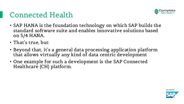 Connected Health • SAP HANA is the foundation technology on which SAP builds the standard software suite and enables innov...