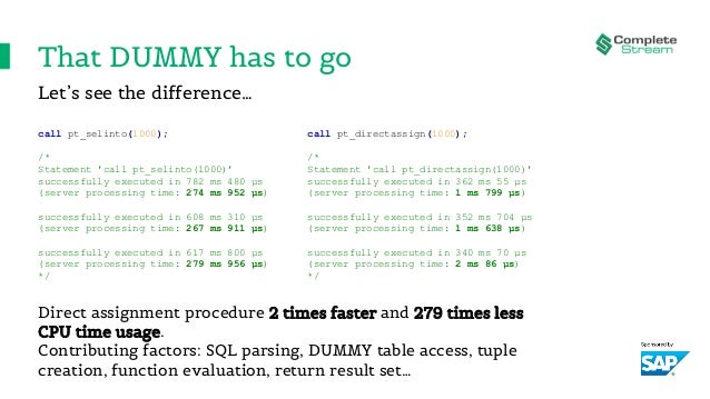 That DUMMY has to go call pt_selinto(1000); /* Statement 'call pt_selinto(1000)' successfully executed in 782 ms 480 µs (s...