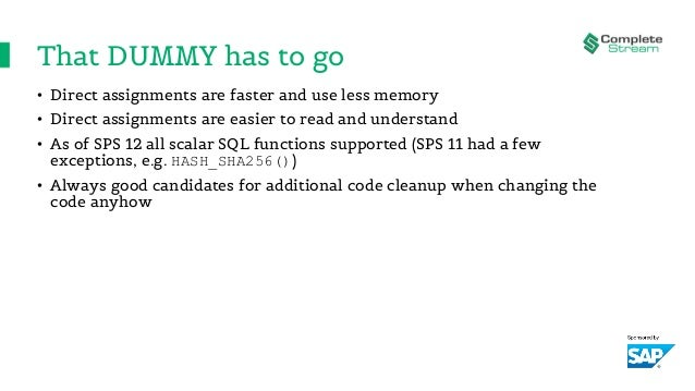 That DUMMY has to go • Direct assignments are faster and use less memory • Direct assignments are easier to read and under...