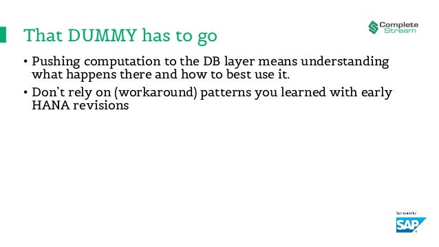 That DUMMY has to go • Pushing computation to the DB layer means understanding what happens there and how to best use it. ...
