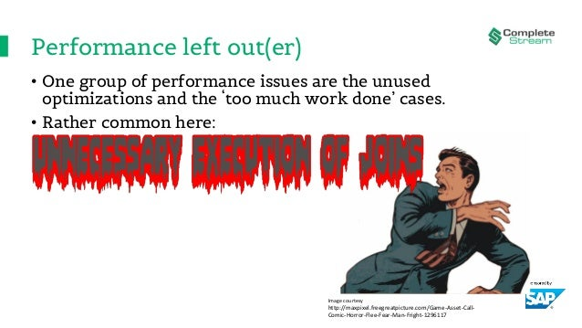 Performance left out(er) • One group of performance issues are the unused optimizations and the 'too much work done' cases...