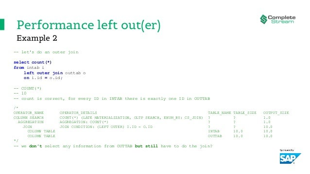 Performance left out(er) -- let's do an outer join select count(*) from intab i left outer join outtab o on i.id = o.id; -...