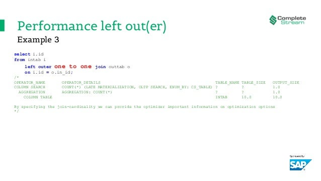 Performance left out(er) select i.id from intab i left outer one to one join outtab o on i.id = o.in_id; /* OPERATOR_NAME ...