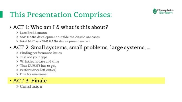 This Presentation Comprises: • ACT 1: Who am I & what is this about? Lars Breddemann SAP HANA development outside the clas...
