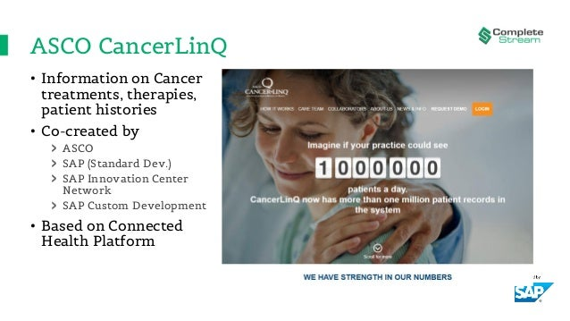 ASCO CancerLinQ • Information on Cancer treatments, therapies, patient histories • Co-created by ASCO SAP (Standard Dev.) ...