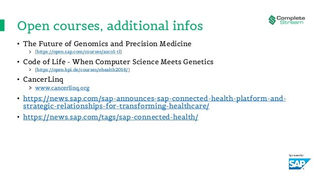 Open courses, additional infos • The Future of Genomics and Precision Medicine (https://open.sap.com/courses/asco1-tl) • C...