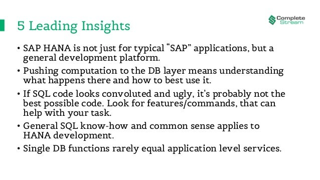 """5 Leading Insights • SAP HANA is not just for typical """"SAP"""" applications, but a general development platform. • Pushing co..."""