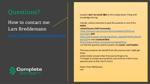 Questions? How to contact me: Lars Breddemann lars.breddemann@sap.com Usually I don't do email Q&A as this simply doesn't ...