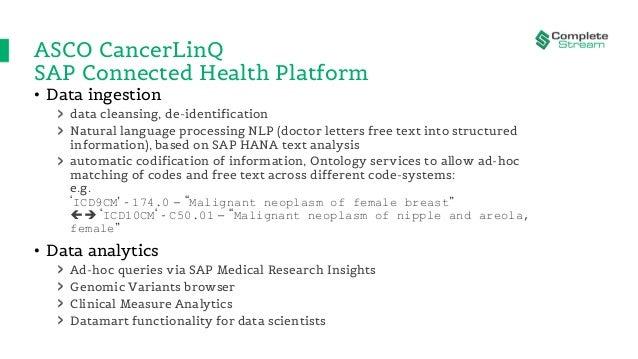 ASCO CancerLinQ SAP Connected Health Platform • Data ingestion data cleansing, de-identification Natural language processi...