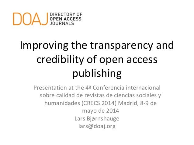 Improving the transparency and credibility of open access publishing Presentation at the 4ª Conferencia internacional sobr...