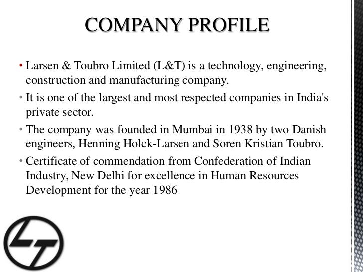 COMPANY PROFILE<br /><ul><li>Larsen & Toubro Limited (L&T) is a technology, engineering, construction and manufacturing co...