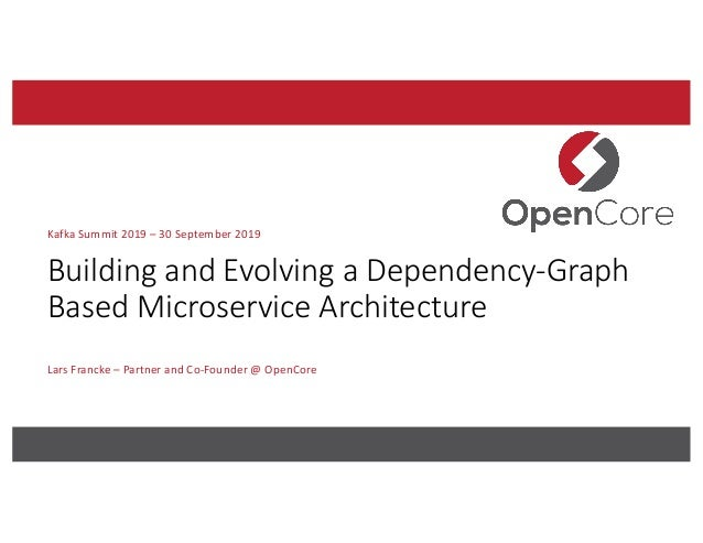 Building and Evolving a Dependency-Graph Based Microservice Architecture Lars Francke – Partner and Co-Founder @ OpenCore ...