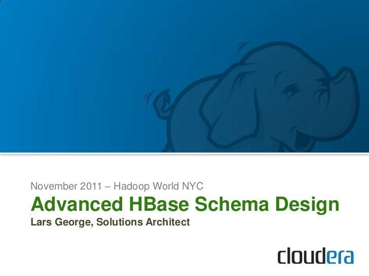 November 2011 – Hadoop World NYCAdvanced HBase Schema DesignLars George, Solutions Architect