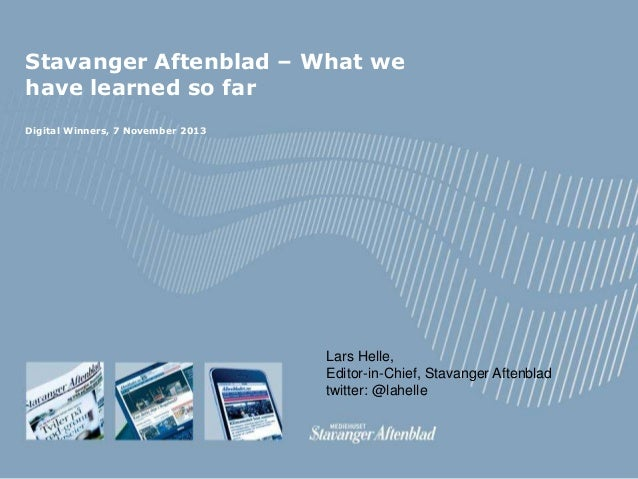 Stavanger Aftenblad – What we have learned so far Digital Winners, 7 November 2013  Lars Helle, Editor-in-Chief, Stavanger...