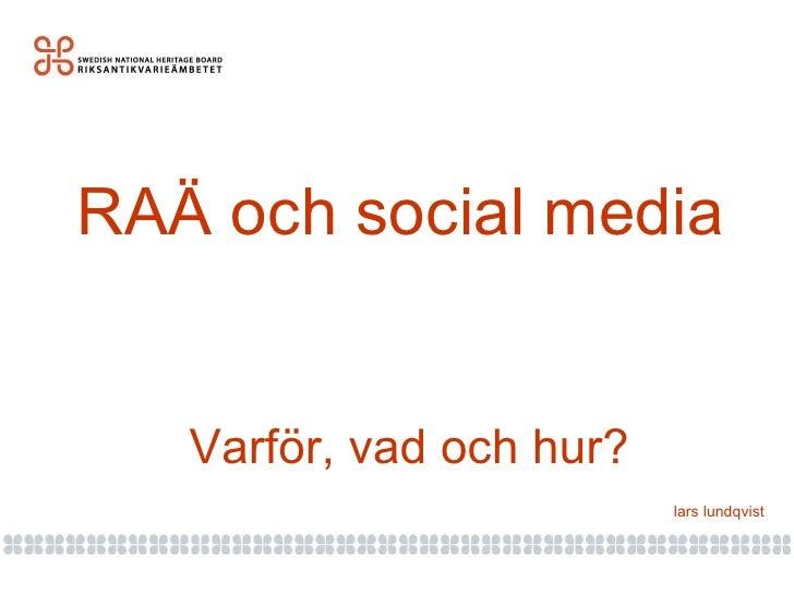 RAÄ och social media  Varför, vad och hur? lars lundqvist