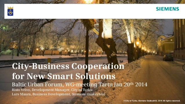 City-Business Cooperation for New Smart Solutions Baltic Urban Forum, WG-meeting Tartu Jan 20th 2014 Risto Veivo, Developm...