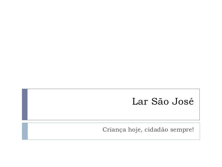 Lar São José Criança hoje, cidadão sempre!