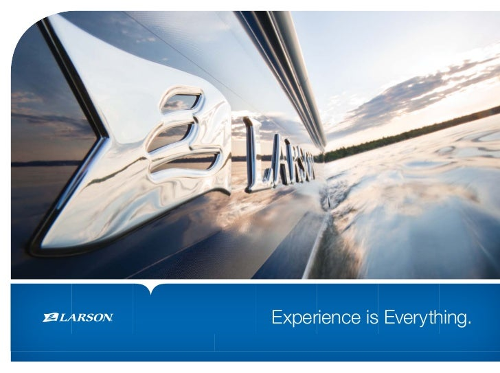 Experience is Everything.www.larsonboats.com   1