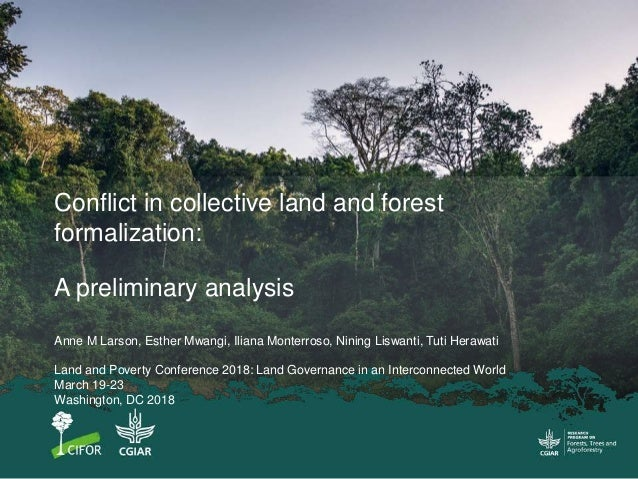 Conflict in collective land and forest formalization: A preliminary analysis Anne M Larson, Esther Mwangi, Iliana Monterro...