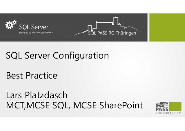 SQL Server Configuration Best Practice Lars Platzdasch MCT,MCSE SQL, MCSE SharePoint