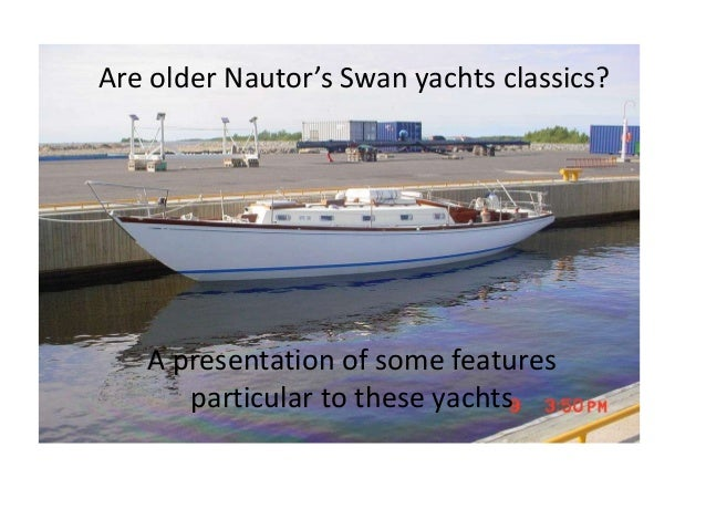Are older Nautor's Swan yachts classics?   A presentation of some features      particular to these yachts