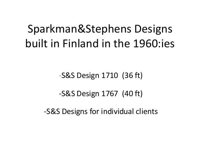 Sparkman&Stephens Designs built in Finland in the 1960:ies -S&S Design 1710 (36 ft) -S&S Design 1767 (40 ft)  -S&S Designs...