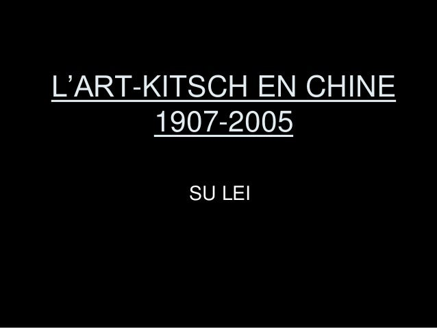 L'ART-KITSCH EN CHINE 1907-2005 SU LEI