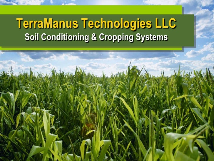 1<br />TerraManus Technologies LLCSoil Conditioning & Cropping Systems<br />