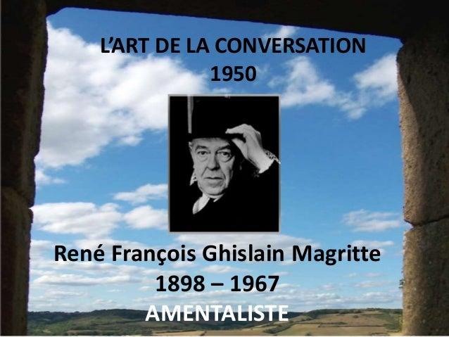 René François Ghislain Magritte 1898 – 1967 AMENTALISTE L'ART DE LA CONVERSATION 1950