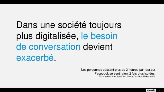 Dans une société toujours plus digitalisée, le besoin de conversation devient exacerbé. 3 Les personnes passant plus de 2 ...