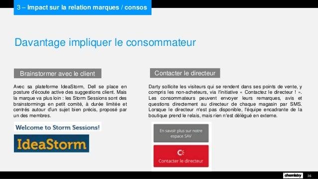 Davantage impliquer le consommateur Avec sa plateforme IdeaStorm, Dell se place en posture d'écoute active des suggestions...