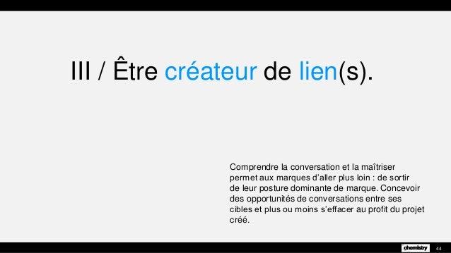 III / Être créateur de lien(s). Comprendre la conversation et la maîtriser permet aux marques d'aller plus loin : de sorti...