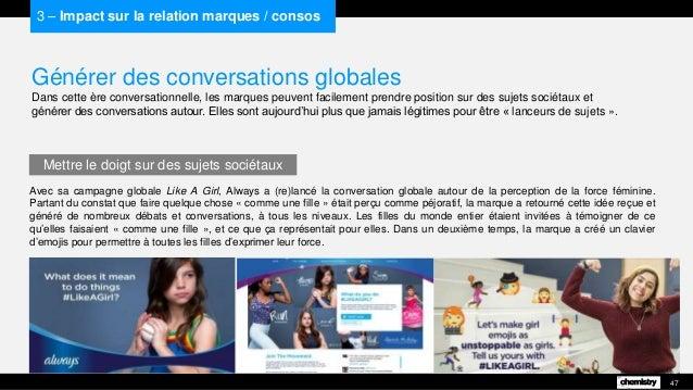 Générer des conversations globales Dans cette ère conversationnelle, les marques peuvent facilement prendre position sur d...