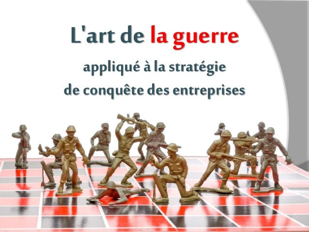 L'art de la guerre  appliqué à la stratégie  de conquête des entreprises
