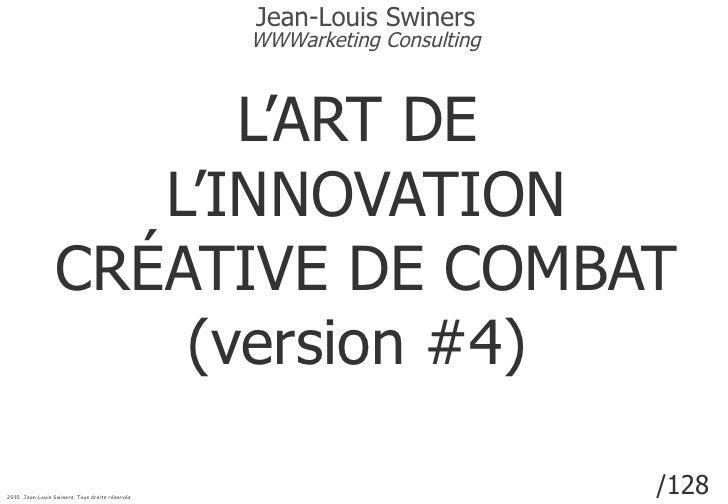 Version de 1.1 Mo pour 95 slides.  Dernière mise à jour :  le 24 juillet 2010   L'ART DE  L'INNOVATION CRÉATIVE DE COMBAT ...