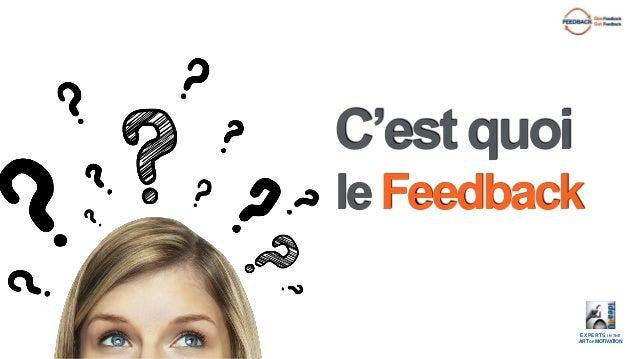 L'art du feedback. Comment et pourquoi donner et recevoir? Tout, Tous vous saurez tout sur le.... Slide 3