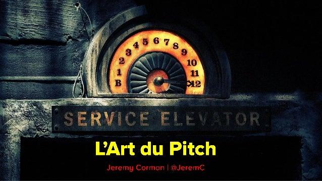 Q L'Art du Pitch  Jeremy Cormcm I @JeremC  , ; ,  .—; ¢s8§z«: «