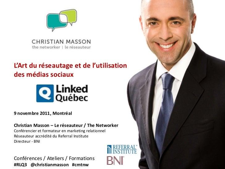 L'Art du réseautage et de l'utilisationdes médias sociaux9 novembre 2011, MontréalChristian Masson – Le réseauteur / The N...