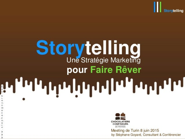 StorytellingUne Stratégie Marketing pour Faire Rêver Meeting de Turin 8 juin 2015 by Stéphane Goyard, Consultant & Confére...