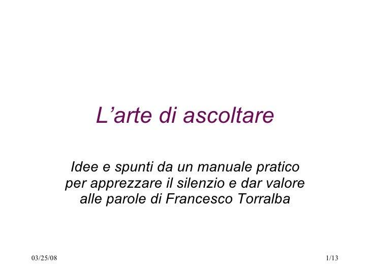 L'arte di ascoltare Idee e spunti da un manuale pratico per apprezzare il silenzio e dar valore alle parole di Francesco T...