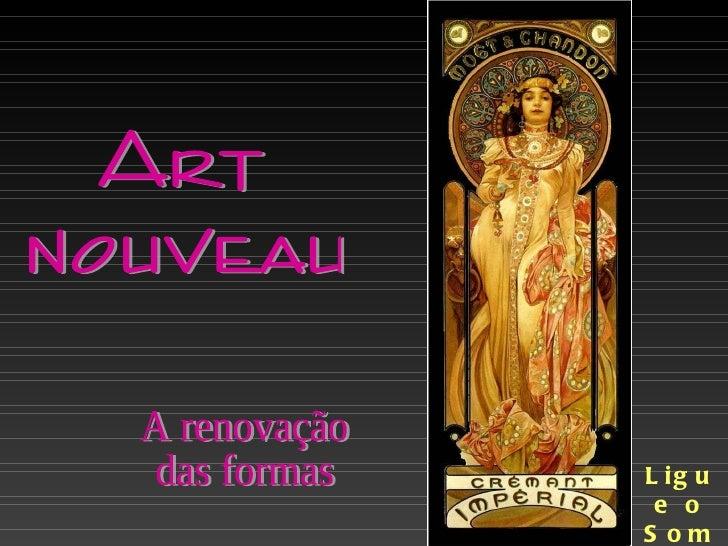 Art  nouveau A renovação  das formas Ligue o Som