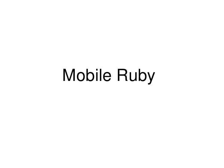 Mobile Ruby<br />