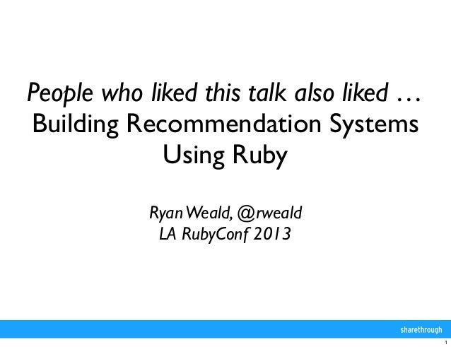 People who liked this talk also liked …Building Recommendation Systems             Using Ruby            Ryan Weald, @rwea...