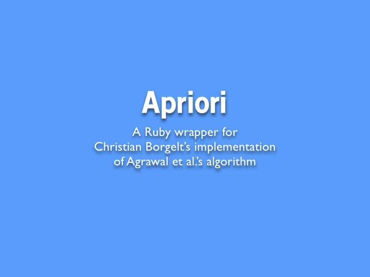 Apriori        A Ruby wrapper for Christian Borgelt's implementation    of Agrawal et al.'s algorithm