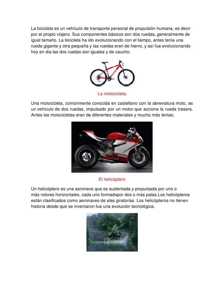 La bicicleta es un vehículo de transporte personal de propulsión humana, es decirpor el propio viajero. Sus componentes bá...