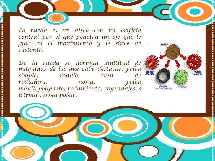 COMPOSICIÓN DE LA RUEDA• Eje: es una barra, normalmente  cilíndrica, que guía el movimiento  giratorio de la rueda.