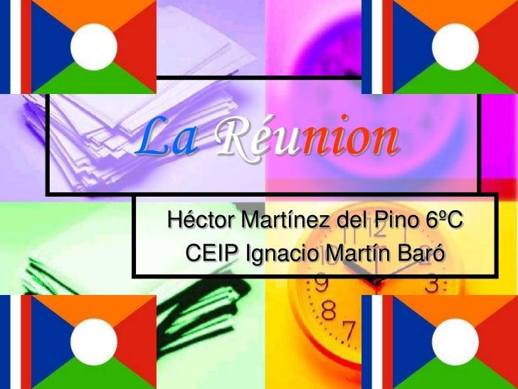 La Réunion Héctor Martínez del Pino 6ºC  CEIP Ignacio Martín Baró