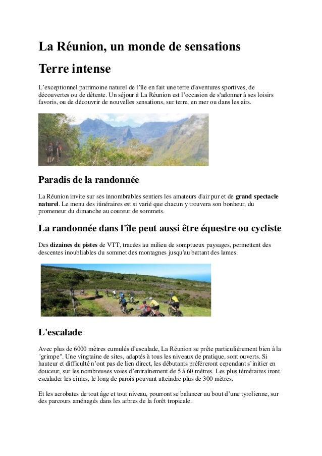 La Réunion, un monde de sensations  Terre intense  L'exceptionnel patrimoine naturel de l'île en fait une terre d'aventure...
