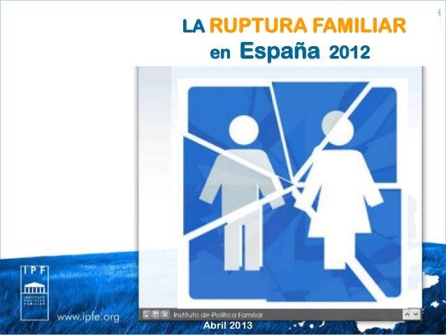 Abril 2013LA RUPTURA FAMILIARen España 2012