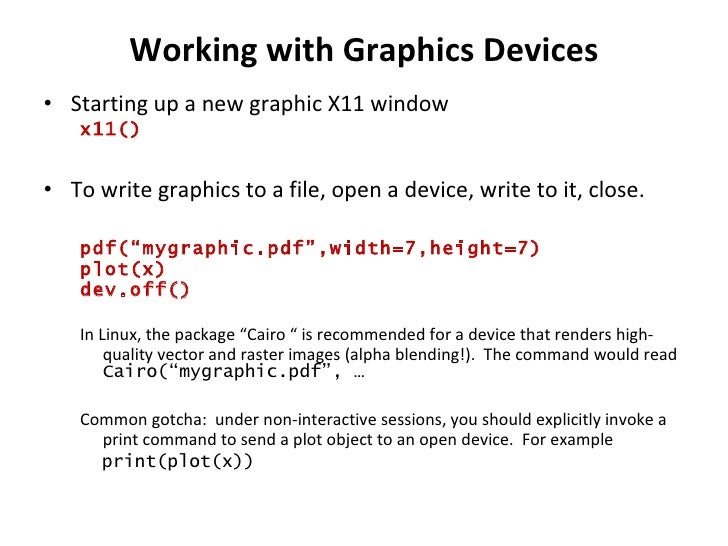 Working with Graphics Devices <ul><li>Starting up a new graphic X11 window </li></ul><ul><ul><li>x11() </li></ul></ul><ul>...